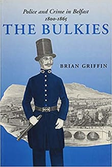 The Bulkies: Police and Crime in Belfast, 1800-1865