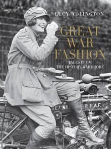 Great War Fashion: Tales from the History Wardrobe