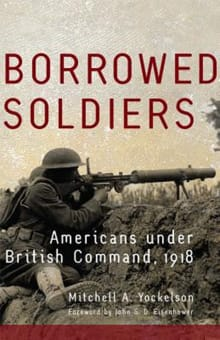 Borrowed Soldiers, Volume 17: Americans Under British Command, 1918