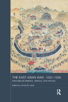 The East Asian War, 1592-1598: International Relations, Violence and Memory