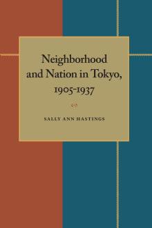 Neighborhood and Nation in Tokyo, 1905-1937