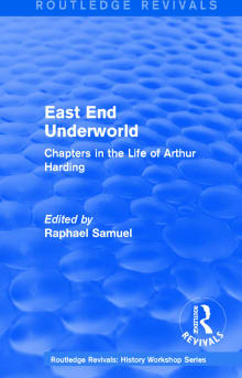 East End Underworld: Chapters in the Life of Arthur Harding