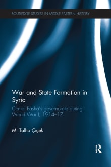 War and State Formation in Syria: Cemal Pasha's Governorate During World War I, 1914-1917