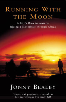 Running with the Moon: A Boy's Own Adventure: Riding a Motorbike Through Africa