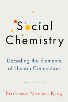 Social Chemistry: Decoding the Patterns of Human Connection