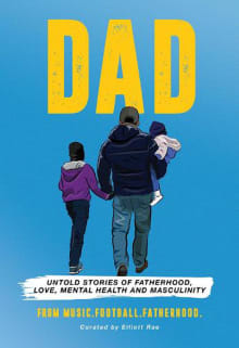 DAD: Untold stories of Fatherhood, Love, Mental Health and Masculinity