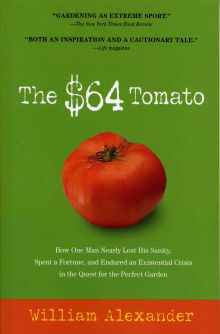 The $64 Tomato: How One Man Nearly Lost His Sanity, Spent a Fortune, and Endured an Existential Crisis in the Quest for a Perfect Garden