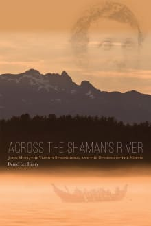Across the Shaman's River: John Muir, the Tlingit Stronghold, and the Opening of the North