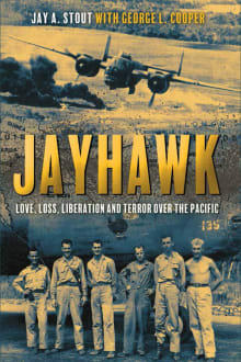 Jayhawk: Love, Loss, Liberation, and Terror Over the Pacific