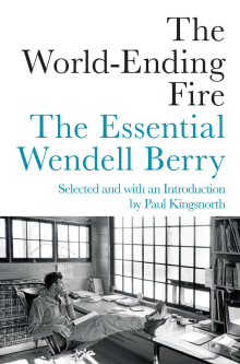 The World-Ending Fire: The Essential Wendell Berry