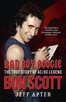 Bad Boy Boogie: The true story of AC / DC legend Bon Scott