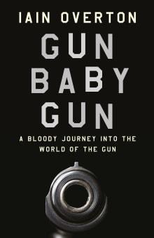 Gun Baby Gun: A Bloody Journey into the World of the Gun