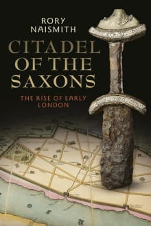 Citadel of the Saxons: The Rise of Early London