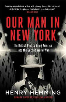 Our Man in New York: The British Plot to Bring America into the Second World War