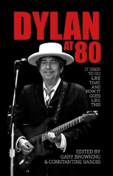 Dylan at 80: It Used to Go Like That, and Now It Goes Like This