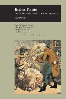 Bodies Politic : Disease, Death, and Doctors in Britain, 1650-1900
