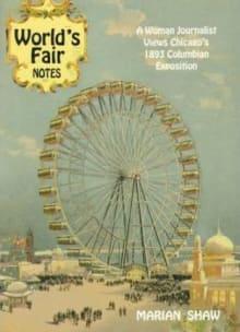World's Fair Notes: A Woman Journalist Views Chicago's 1893 Columbian Exposition