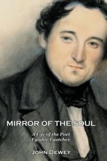 Mirror of the Soul: A Life of the Poet Fyodor Tyutchev