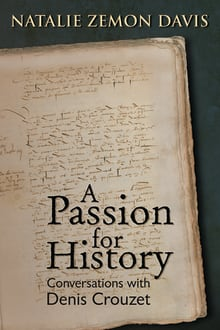 A Passion for History: Conversations with Denis Crouzet