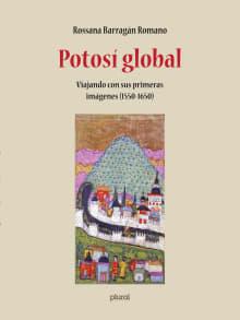 Potosí Global: Viajando con sus primeras imágenes (1550-1650)