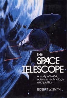 The Space Telescope: A Study of NASA, Science, Technology, and Politics