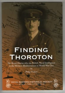 Finding Thoroton: The Royal Marine Who Ran British Naval Intelligence in the Western Mediterranean in World War One