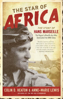 The Star of Africa: The Story of Hans Marseille, the Rogue Luftwaffe Ace Who Dominated the WWII Skies