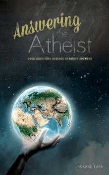 Answering The Atheist: Good Questions Deserve Straight Answers
