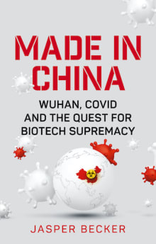 Made in China: Wuhan, Covid and the Quest for Biotech Supremacy