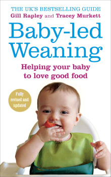 Baby-Led Weaning: The Essential Guide