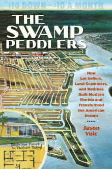 The Swamp Peddlers: How Lot Sellers, Land Scammers, and Retirees Built Modern Florida and Transformed the American Dream