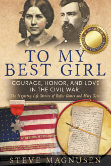 To My Best Girl: Courage, Honor, and Love in the Civil War: The Inspiring Life Stories of Rufus Dawes and Mary Gates