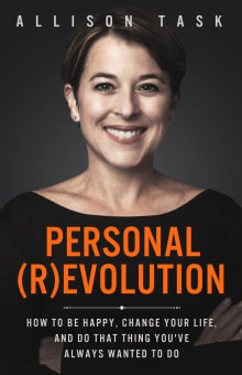 Personal (R)evolution: How to Be Happy, Change Your Life, and Do That Thing You've Always Wanted to Do