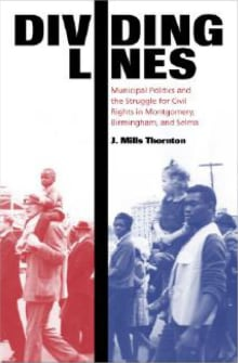 Dividing Lines: Municipal Politics and the Struggle for Civil Rights in Montgomery, Birmingham, and Selma