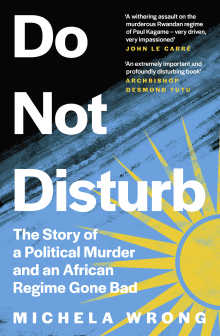 Do Not Disturb: The Story of a Political Murder and an African Regime Gone Bad