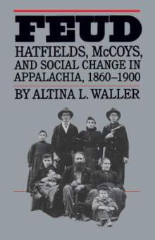 Feud: Hatfields, McCoys, and Social Change in Appalachia, 1860-1900