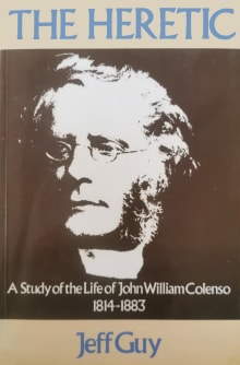 The Heretic: A Study of the Life of John William Colenso, 1814-1883