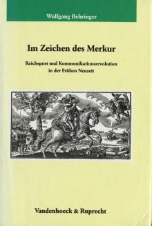 Im Zeichen des Merkur: Reichspost und Kommunikationsrevolution in der Frühen Neuzeit