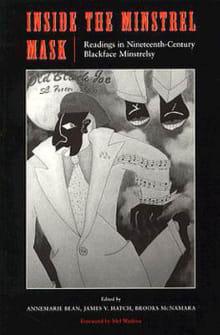 Inside the Minstrel Mask: Readings in Nineteenth-Century Blackface Minstrelsy