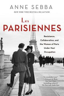 Les Parisiennes: Resistance, Collaboration, and the Women of Paris Under Nazi Occupation