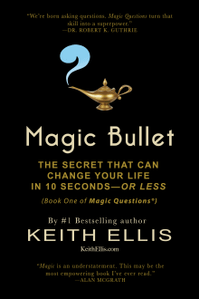 Magic Bullet: The Secret That Can Change Your Life in 10 Seconds—or Less