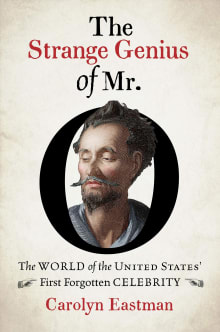 The Strange Genius of Mr. O: The World of the United States' First Forgotten Celebrity