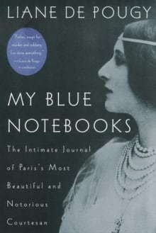 My Blue Notebooks: The Intimate Journal of Paris's Most Beautiful and Notorious Courtesan