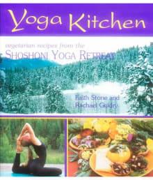Yoga Kitchen: The New Shoshoni Cookbook: More Recipes from the Shoshoni Yoga Retreat