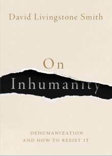 On Inhumanity: Dehumanization and How to Resist It