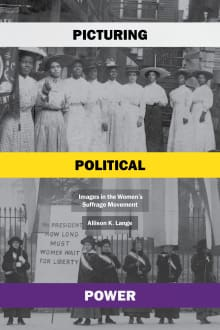 Picturing Political Power: Images in the Women's Suffrage Movement