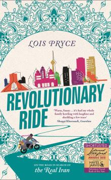 Revolutionary Ride: On the Road to Shiraz, the Heart of Iran