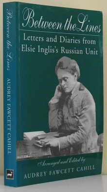 Between the Lines: Diaries and Letters from Elsie Inglis's Russian Unit