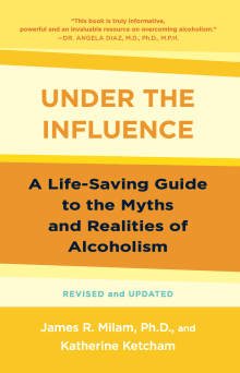 Under the Influence: A Life-Saving Guide to the Myths and Realities of Alcholism