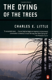 The Dying of the Trees by Charles E. Little (1997-04-01)